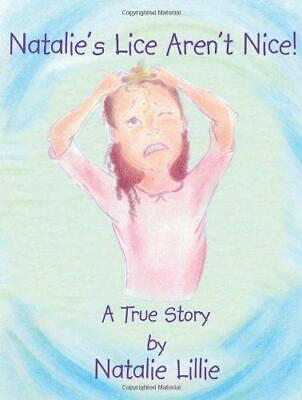 Natalie's Lice Aren't Nice! A True Story, Paperback,  by Natalie Lillie