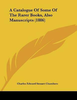 A Catalogue of Some of the Rarer Books, Also Manuscripts (1886), Paperback,  by