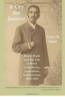 A Cry for Justice: Daniel Rudd and His Life in Black Catholicism, Journalism, a
