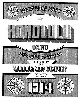 Honolulu, HI~ Sanborn Map© sheets made in 1914 with 103 maps