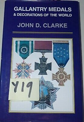 Gallantry medals and decorations of the world John D Clarke