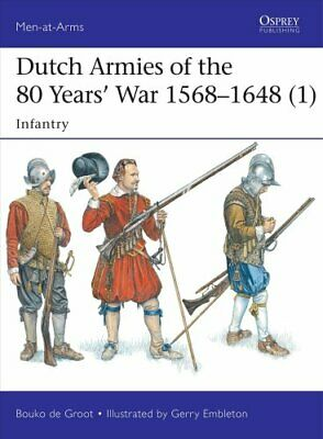 Dutch Armies of the 80 Years' War 1568-1648 1 Infantry 9781472819116 | Brand New