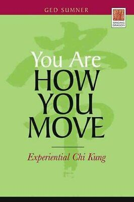 You Are How You Move Experiential Chi Kung by Ged Sumner 9781848190146