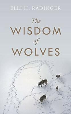The Wisdom of Wolves: How Wolves Can Teach Us To Be More Human, Radinger, Elli H