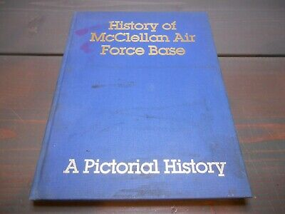 HISTORY OF McCLELLAN AIR FORCE BASE  A PICTORIAL HISTORY HARDCOVER 1936-1982