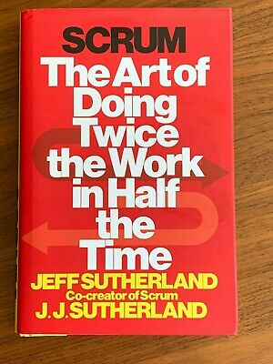 Scrum: The Art of Doing Twice the Work in Half By Sutherland Hardcover