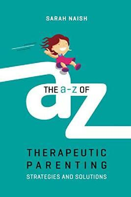 The A Z Of Therapeutic Parenting Strategies And Solutions Therapeutic Parenting