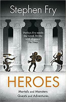 Heroes The Myths Of The Ancient Greek Heroes Retold Stephen Fry S Greek Myths G
