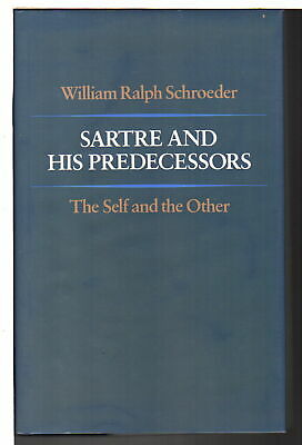 William Ralph Schroeder SARTRE & HIS PREDECESSORS The Self 1984 1st ed Signed