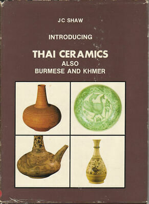 J C SHAW / Introducing Thai Ceramics Also Burmese and Khmer First Edition 1987