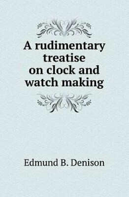 A rudimentary treatise on clock and watch making 9785518420755   Brand New