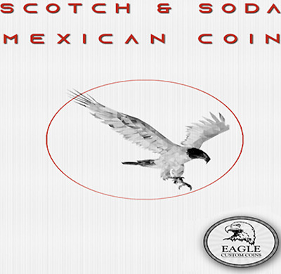 Scotch and Soda Mexican Coin by Eagle Coins