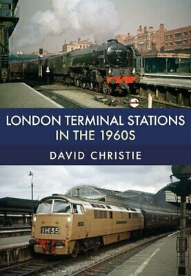 London Terminal Stations in the 1960s by David Christie 9781445677491