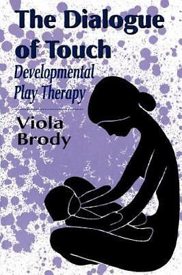 Dialogue of Touch: Developmental Play Therapy (Master Work), Brody, Viola, Good
