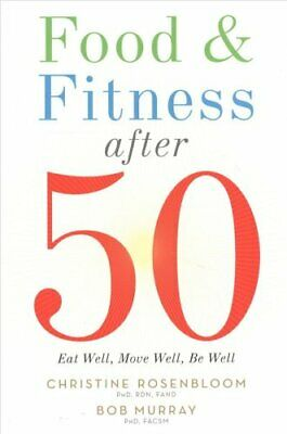 Food and Fitness After 50 Eat Well, Move Well, Be Well 9780880919562 | Brand New