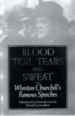 Blood, Toil, Tears and Sweat : Winston Churchills Famous Speeches, Winston S. Ch
