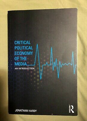 Critical Political Economy of the Media: An Introduction - Jonathan Hardy