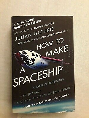 How to Make a Spaceship: A Band of Renegades, an Epic Race and the Birth of...