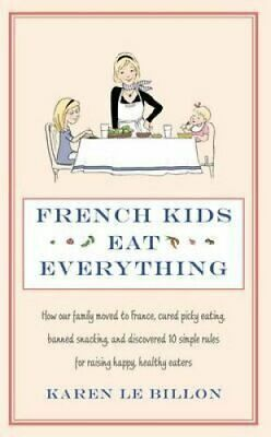 French Kids Eat Everything How our family moved to France, cure... 9780749958510
