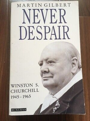 Never Despair - Winston S Churchill 1945-1965 - Martin Gilbert