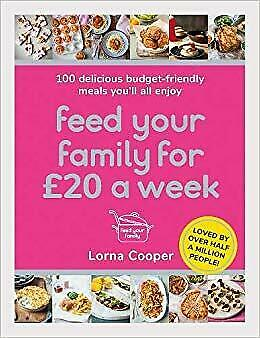 Feed Your Family For 20 A Week 100 Delicious Budget Friendly Meals You Ll All E