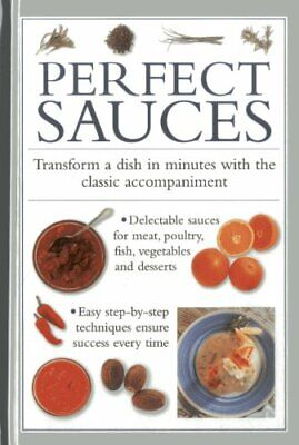 Perfect Sauces: Transform a Dish in Minutes with the Classic Accompaniment, Har