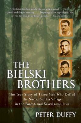 The Bielski Brothers: The True Story of Three Men Who Defied the Nazis, Built a