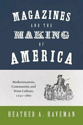 Magazines and the Making of America: Modernization, Community, and Print Cultur