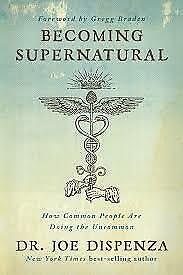 Becoming Supernatural: How Common People are Doing the Uncommon by Joe Dispenza