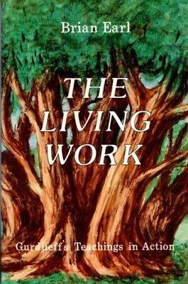 Brian Earl / THE LIVING WORK GURDJIEFF'S TEACHINGS IN ACTION First Edition 1984