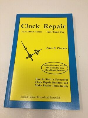 CLOCK REPAIR: PART-TIME HOURS, FULL-TIME PAY By John R. Pierson **Excellent**