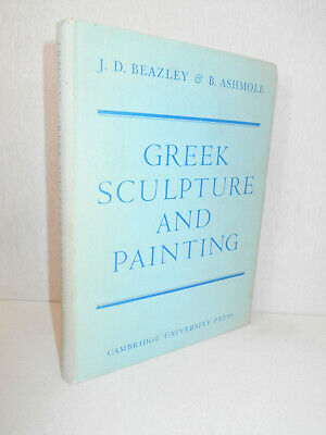 Greek Sculpture & Painting To the End of the Hellenistic Period Beazley Ashmole