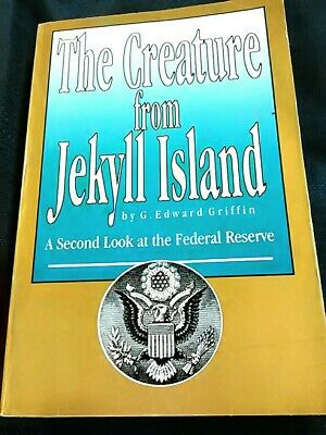 The Creature from Jekyll Island: A Second Look at the Federal Reserve by Griffin