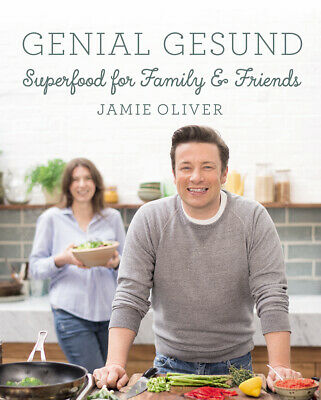 Genial gesund: Superfood for Family & Friends Jamie Oliver