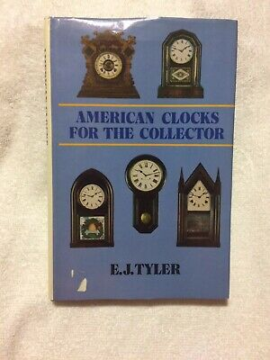 American Clocks For The Collector By E.J. Tyler
