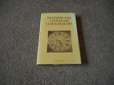 WESTMORLAND CLOCKS AND CLOCKMAKERS BY BRIAN LOOMES Hbk in Dw