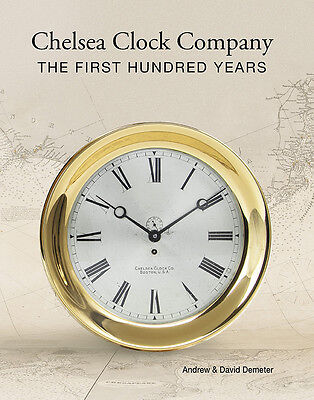 Chelsea Clock Co. The First 100 Years, 2014, Soon to be Out of Print < 46 Left