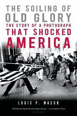 The Soiling of Old Glory: The Story of a Photograph That Shocked America by Mas