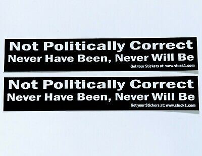 """/"""" Not Politically Correct Never Have Been Never Will Be /""""    2 Stickers Free S/&H"""