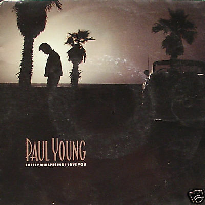 PAUL YOUNG - softly whispering i love you 45""