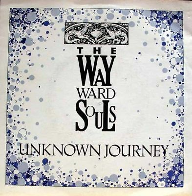 """The Wayward Souls - unknown journey/now 45"""""""