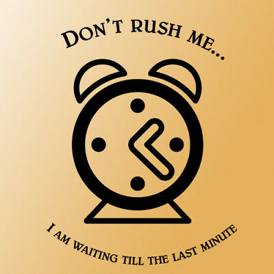 Dont Rush Me wall quote saying phrase black letter word
