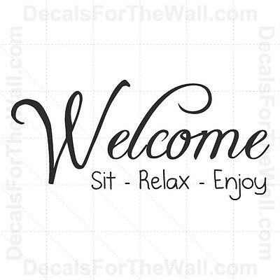 Welcome Sit Relax Enjoy Wall Decal Vinyl Art Sticker Quote Decoration Saying H04