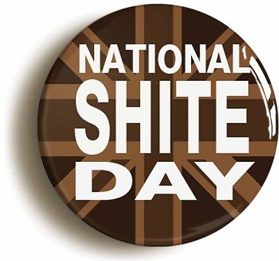 NATIONAL SH*TE DAY BADGE BUTTON PIN (Size is 1inch/25mm diameter)