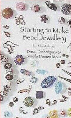 Starting to Make Bead Jewellery by Julie Ashford - Beginners Guide