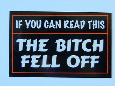 """Decal """"IF YOU CAN READ THIS - THE BITCH FELL OFF"""" Single large sticker FR051"""