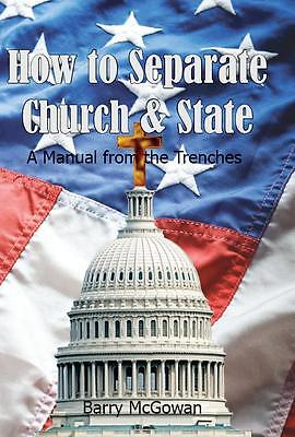How to Separate Church & State: A Manual From the Trenches