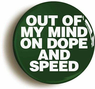 OUT OF MY MIND ON DOPE AND SPEED BADGE BUTTON PIN (Size is 1inch/25mm diameter)