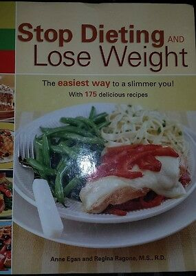 Stop Dieting and Lose Weight : The Easiest Way to a Slimmer You by Ragone & Egan