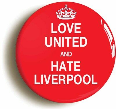 LOVE UNITED AND HATE LIVERPOOL BADGE BUTTON PIN (Size is 1inch/25mm diameter)